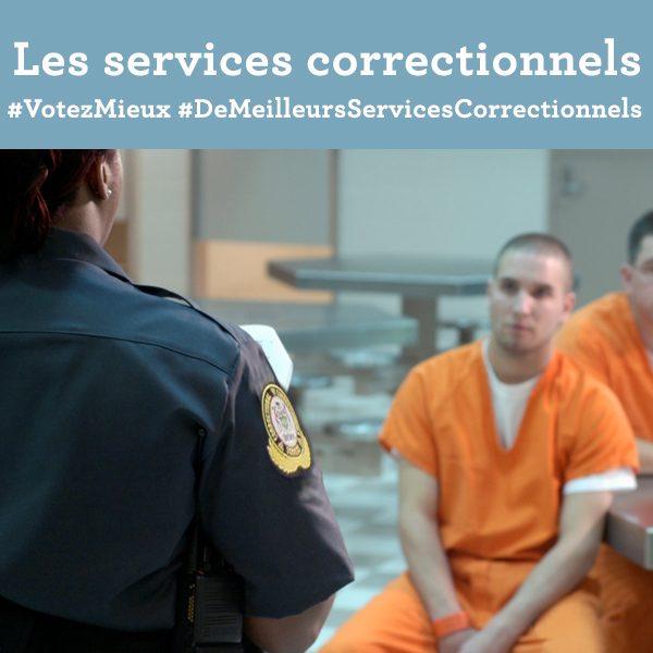 Les services correctionnels. # Votez Mieux. #De Meilleurs Services Correctionnels