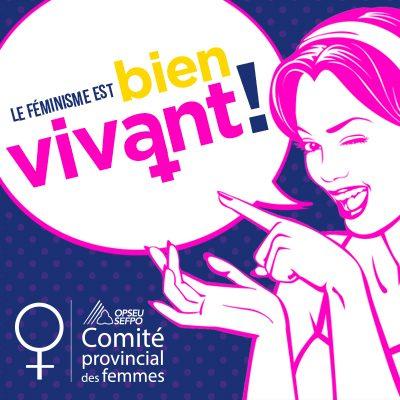 Le Feminisme est bien vivant! Comite provincial des femmes SEFPO