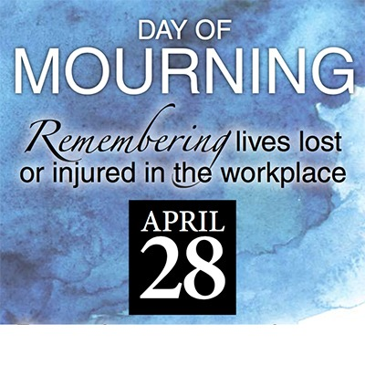 Day of Mourning. Remembering lives lost or injured in the workplace. April 28