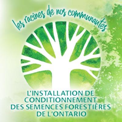 Les racines de nos communnautes - L'installation de conditionnement des semences forestieres de l'Ontario