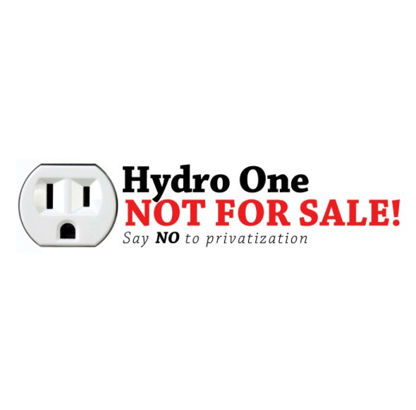 Hydro One Not For Sale - Say NO to privatization