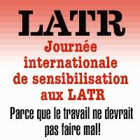 LATR Journee internationale de sensibilisation aux LATR - Parce que le travail ne devrait pas faire mal!
