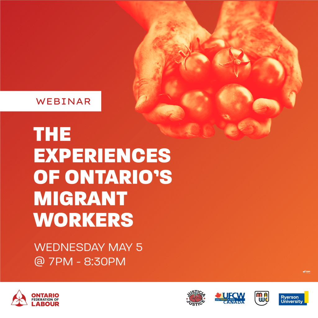 The experiences of Ontario's Migrant Workers. Webinar on Wednesday May 5th, from 7PM-8:30PM.