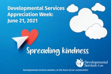 A paper airplane flies over a heart. Developmental Services Appreciation Week: June 21, 2021. Spreading kindness.. Developmental services workers, at the heart of our communities.